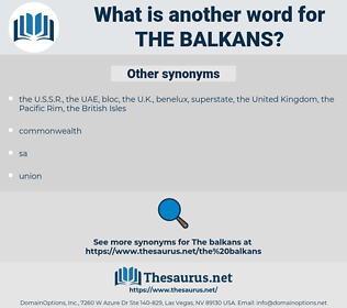 the Balkans, synonym the Balkans, another word for the Balkans, words like the Balkans, thesaurus the Balkans