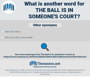the ball is in someone's court, synonym the ball is in someone's court, another word for the ball is in someone's court, words like the ball is in someone's court, thesaurus the ball is in someone's court