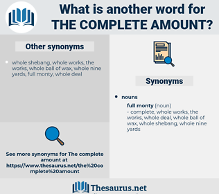 the complete amount, synonym the complete amount, another word for the complete amount, words like the complete amount, thesaurus the complete amount