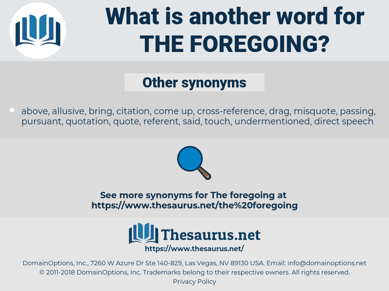 the foregoing, synonym the foregoing, another word for the foregoing, words like the foregoing, thesaurus the foregoing