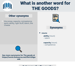 the goods, synonym the goods, another word for the goods, words like the goods, thesaurus the goods