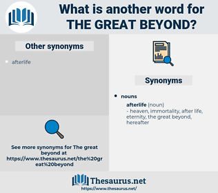 the (great) beyond, synonym the (great) beyond, another word for the (great) beyond, words like the (great) beyond, thesaurus the (great) beyond