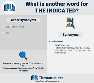 the indicated, synonym the indicated, another word for the indicated, words like the indicated, thesaurus the indicated