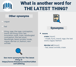 the latest thing, synonym the latest thing, another word for the latest thing, words like the latest thing, thesaurus the latest thing