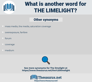the limelight, synonym the limelight, another word for the limelight, words like the limelight, thesaurus the limelight