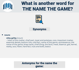 the name the game, synonym the name the game, another word for the name the game, words like the name the game, thesaurus the name the game