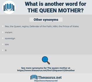 the Queen Mother, synonym the Queen Mother, another word for the Queen Mother, words like the Queen Mother, thesaurus the Queen Mother