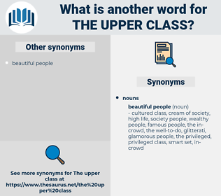 the upper class, synonym the upper class, another word for the upper class, words like the upper class, thesaurus the upper class
