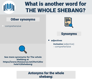 the whole shebang, synonym the whole shebang, another word for the whole shebang, words like the whole shebang, thesaurus the whole shebang