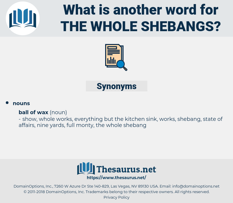 the whole shebangs, synonym the whole shebangs, another word for the whole shebangs, words like the whole shebangs, thesaurus the whole shebangs