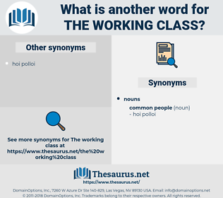 the working class, synonym the working class, another word for the working class, words like the working class, thesaurus the working class
