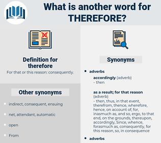 therefore, synonym therefore, another word for therefore, words like therefore, thesaurus therefore