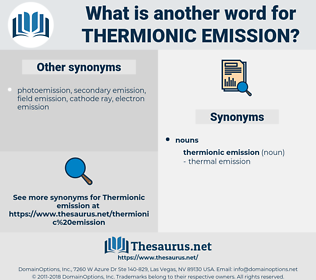 thermionic emission, synonym thermionic emission, another word for thermionic emission, words like thermionic emission, thesaurus thermionic emission
