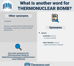 thermonuclear bomb, synonym thermonuclear bomb, another word for thermonuclear bomb, words like thermonuclear bomb, thesaurus thermonuclear bomb