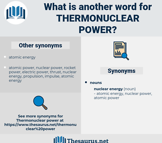 thermonuclear power, synonym thermonuclear power, another word for thermonuclear power, words like thermonuclear power, thesaurus thermonuclear power