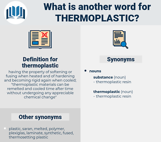 thermoplastic, synonym thermoplastic, another word for thermoplastic, words like thermoplastic, thesaurus thermoplastic