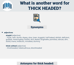 Thick-headed, synonym Thick-headed, another word for Thick-headed, words like Thick-headed, thesaurus Thick-headed