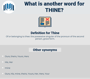 Thine, synonym Thine, another word for Thine, words like Thine, thesaurus Thine