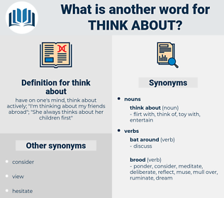 think about, synonym think about, another word for think about, words like think about, thesaurus think about
