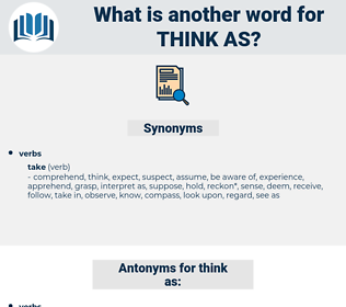 think as, synonym think as, another word for think as, words like think as, thesaurus think as