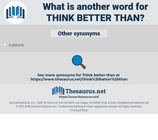 think better than, synonym think better than, another word for think better than, words like think better than, thesaurus think better than