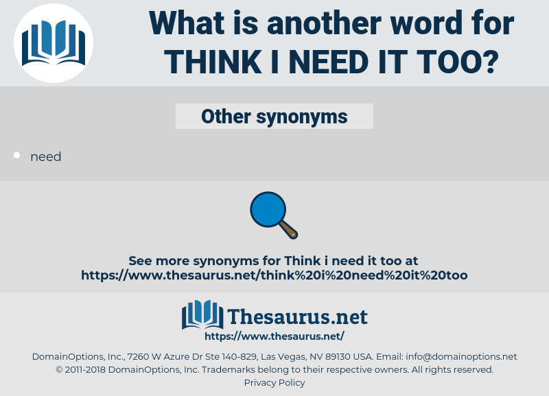 think i need it too, synonym think i need it too, another word for think i need it too, words like think i need it too, thesaurus think i need it too