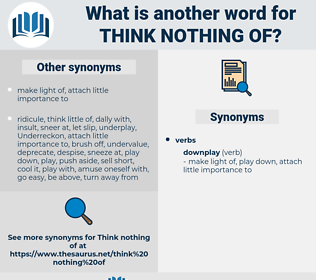 think nothing of, synonym think nothing of, another word for think nothing of, words like think nothing of, thesaurus think nothing of