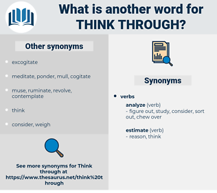 think through, synonym think through, another word for think through, words like think through, thesaurus think through
