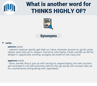 thinks highly of, synonym thinks highly of, another word for thinks highly of, words like thinks highly of, thesaurus thinks highly of