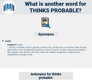 thinks probable, synonym thinks probable, another word for thinks probable, words like thinks probable, thesaurus thinks probable