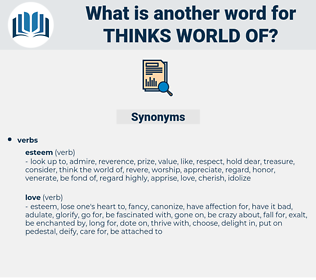 thinks world of, synonym thinks world of, another word for thinks world of, words like thinks world of, thesaurus thinks world of