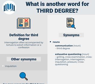 third degree, synonym third degree, another word for third degree, words like third degree, thesaurus third degree