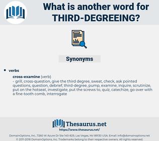 third degreeing, synonym third degreeing, another word for third degreeing, words like third degreeing, thesaurus third degreeing