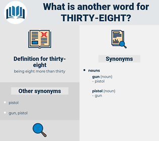 thirty eight, synonym thirty eight, another word for thirty eight, words like thirty eight, thesaurus thirty eight