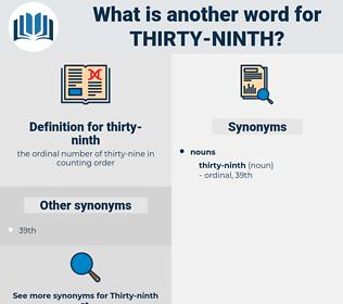 thirty-ninth, synonym thirty-ninth, another word for thirty-ninth, words like thirty-ninth, thesaurus thirty-ninth