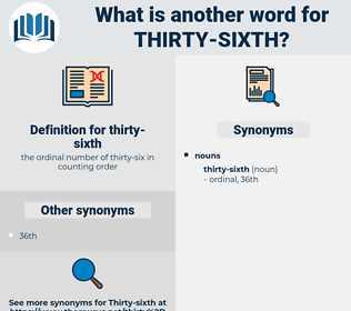 thirty-sixth, synonym thirty-sixth, another word for thirty-sixth, words like thirty-sixth, thesaurus thirty-sixth