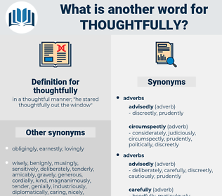 thoughtfully, synonym thoughtfully, another word for thoughtfully, words like thoughtfully, thesaurus thoughtfully