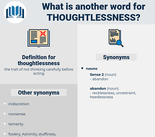 thoughtlessness, synonym thoughtlessness, another word for thoughtlessness, words like thoughtlessness, thesaurus thoughtlessness