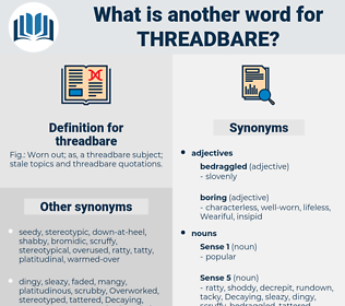 threadbare, synonym threadbare, another word for threadbare, words like threadbare, thesaurus threadbare