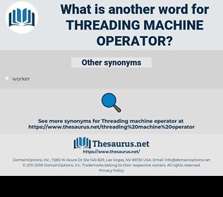 threading machine operator, synonym threading machine operator, another word for threading machine operator, words like threading machine operator, thesaurus threading machine operator