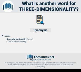 three-dimensionality, synonym three-dimensionality, another word for three-dimensionality, words like three-dimensionality, thesaurus three-dimensionality
