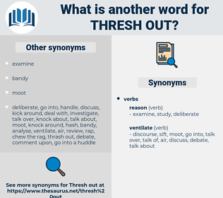 thresh out, synonym thresh out, another word for thresh out, words like thresh out, thesaurus thresh out
