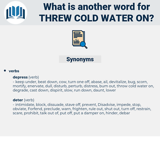 threw cold water on, synonym threw cold water on, another word for threw cold water on, words like threw cold water on, thesaurus threw cold water on