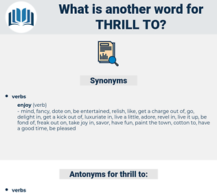 thrill to, synonym thrill to, another word for thrill to, words like thrill to, thesaurus thrill to