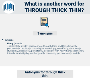 through thick thin, synonym through thick thin, another word for through thick thin, words like through thick thin, thesaurus through thick thin