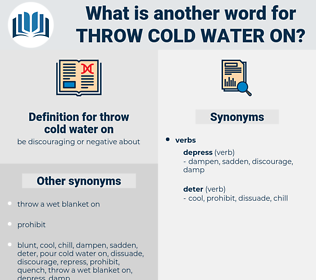 throw cold water on, synonym throw cold water on, another word for throw cold water on, words like throw cold water on, thesaurus throw cold water on