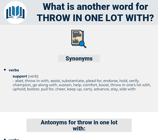 throw in one lot with, synonym throw in one lot with, another word for throw in one lot with, words like throw in one lot with, thesaurus throw in one lot with