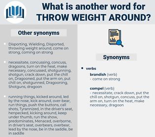 throw weight around, synonym throw weight around, another word for throw weight around, words like throw weight around, thesaurus throw weight around