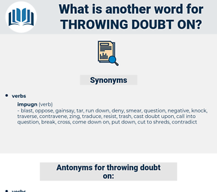 throwing doubt on, synonym throwing doubt on, another word for throwing doubt on, words like throwing doubt on, thesaurus throwing doubt on