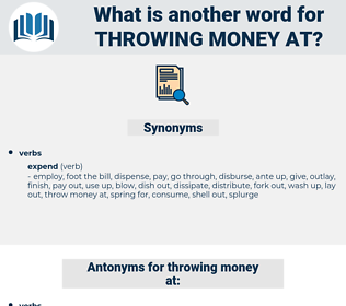 throwing money at, synonym throwing money at, another word for throwing money at, words like throwing money at, thesaurus throwing money at